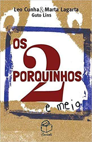 Os 2 porquinhos e meio - Léo Cunha e Marta Lagarta