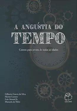 A Angústia do Tempo: Contos para jovens de todas as idades - Gilberto Garcia da Silva; Hector Lumen; Laís Ama