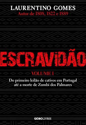 Escravidão Vol. 1: Do primeiro leilão de cativos em Portugal até a morte de Zumbi dos Palmares - Laurentino Gomes