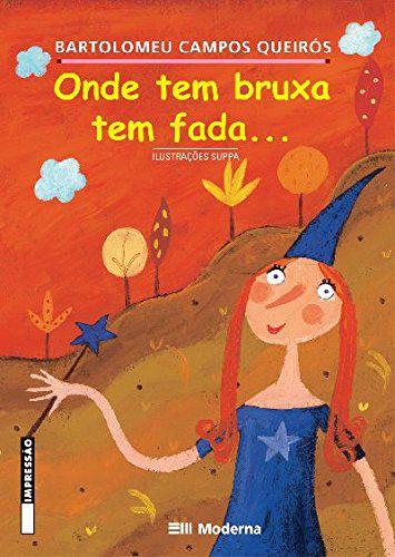 Onde tem bruxa tem fada - Bartolomeu Campos Queiroz