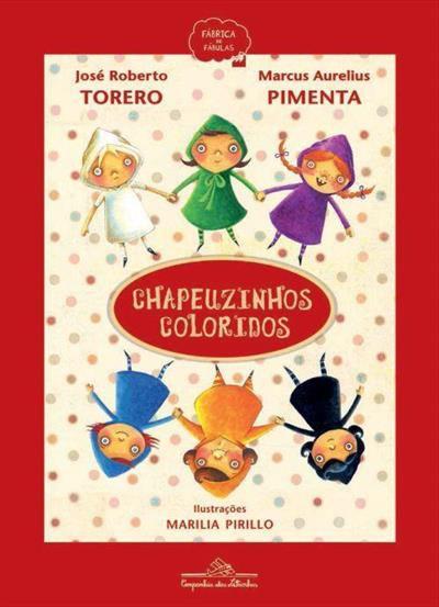 Chapeuzinhos coloridos - José Roberto Torero; Marcus Aurelius Pimenta e Marilia Pirillo