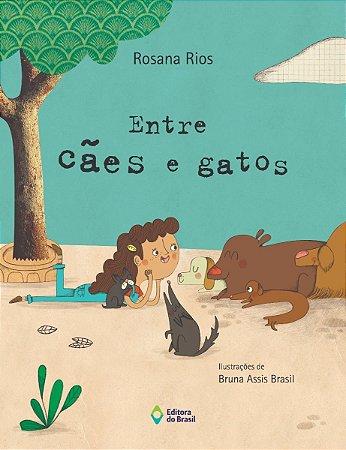 Entre Cães e Gatos - Rosana Rios