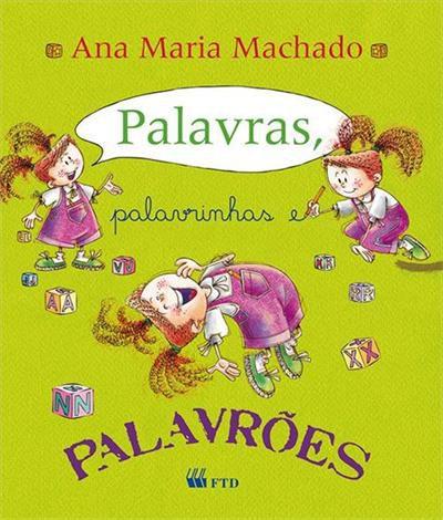 PALAVRAS, PALAVRINHAS E PALAVRÕES - Ana Maria Machado