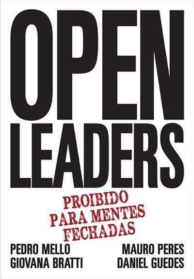 OPEN LEADERS: PROIBIDO PARA MENTES FECHADAS - Pedro Mello, Giovana Bratti, Mauro Peres, Daniel Guedes
