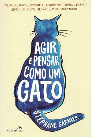 Agir e Pensar como um Gato - Stephane Garnier