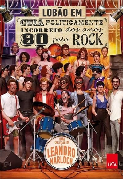 Guia politicamente incorreto dos anos 80 pelo rock - Lobão - Leandro Narlock