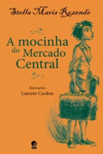 A mocinha do mercado central - Stella Maris Rezende e Laurent Cardo