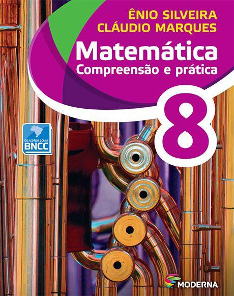 MATEMÁTICA COMPREENSÃO E PRÁTICA 8 ED6 - Ênio Silveira e Cláudio Marques