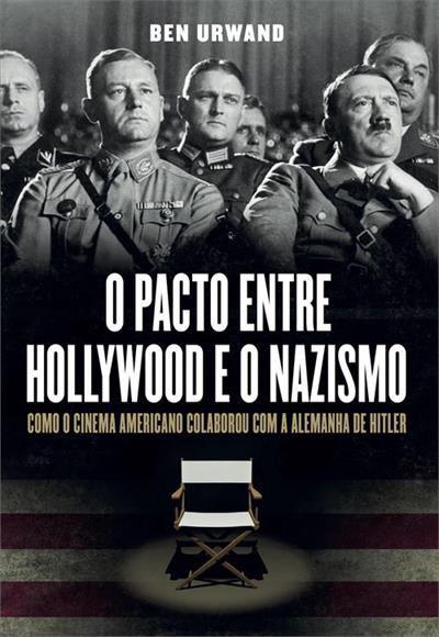 O PACTO ENTRE HOLLYWOOD E O NAZISMO