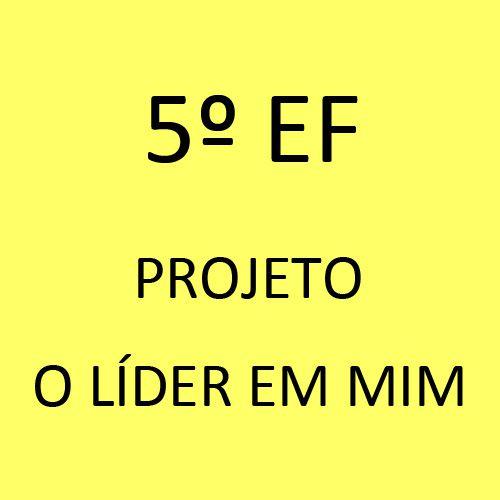 5º EF - Projeto O Líder em Mim