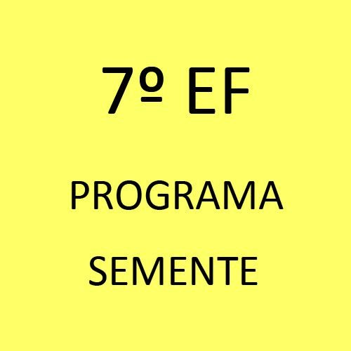 7º EF - Programa Semente