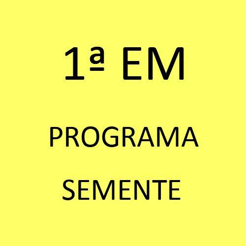 1ª EM - Programa Semente