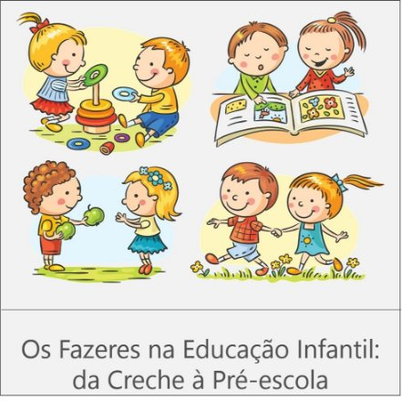 CURSO: OS FAZERES NA EDUCAÇÃO INFANTIL: DA CRECHE À PRÉ-ESCOLA - 180 HORAS