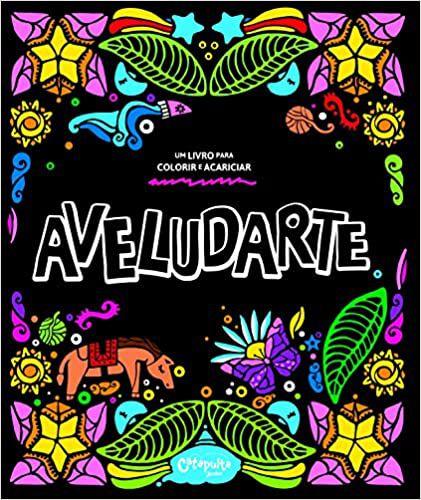 Aveludarte (nova versão): um Livro Para Colorir e Acariciar