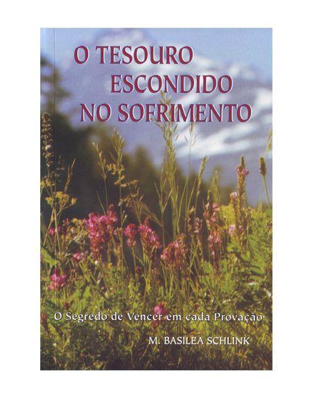 O TESOURO ESCONDIDO NO SOFRIMENTO - M. BASILEA SCHLINK
