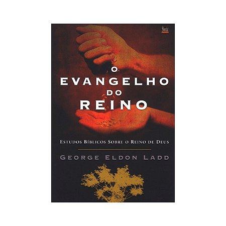O EVANGELHO DO REINO - GEORGE ELDON LADD