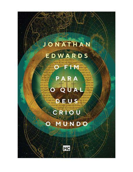 O FIM PARA O QUAL DEUS CRIOU O MUNDO - JONATHAN EDWARDS