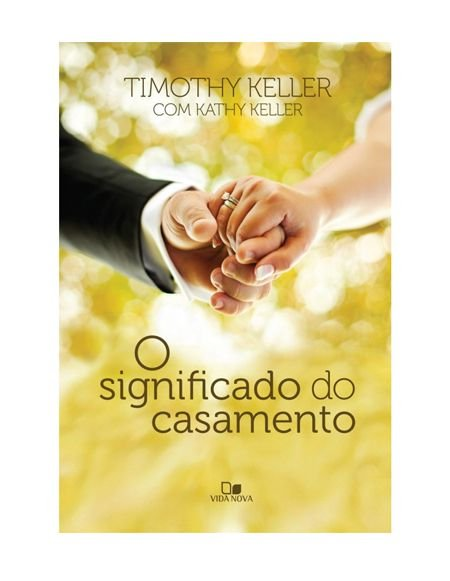 SIGNIFICADO DO CASAMENTO - TIMOTHY KELLER