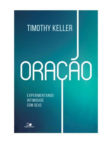 ORAÇÃO - EXPERIMENTANDO INTIMIDADE COM DEUS - TIMOTHY KELLER