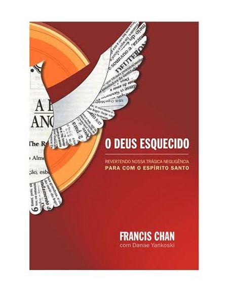 O DEUS ESQUECIDO - FRANCIS CHAN