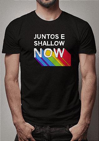 Camiseta Juntos e Shallow Now