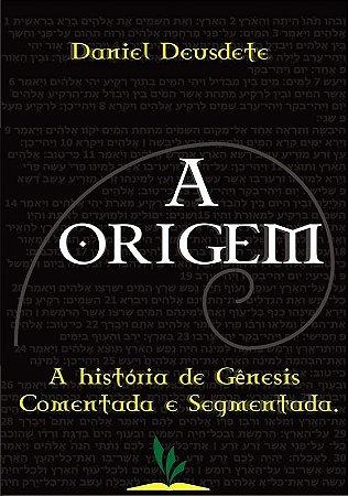 Livro Impresso - A Origem - A história de Gênesis comentada e segmentada