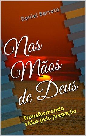 Livro Impresso - NAS MÃOS DE DEUS - Transformando vidas pela pregação