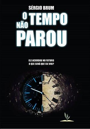 Livro Impresso - O Tempo Não Parou - Ele acordou no futuro! O que será que ele viu?