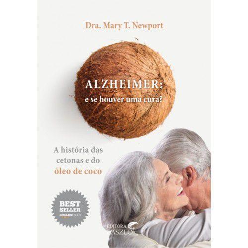 """Livro """"ALZHEIMER: Se houver uma cura?"""" - Dra. Mary Newport"""