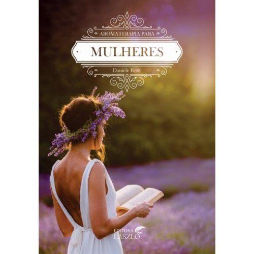 "Livro "" Aromaterapia para Mulheres "" - Danièle Festy"