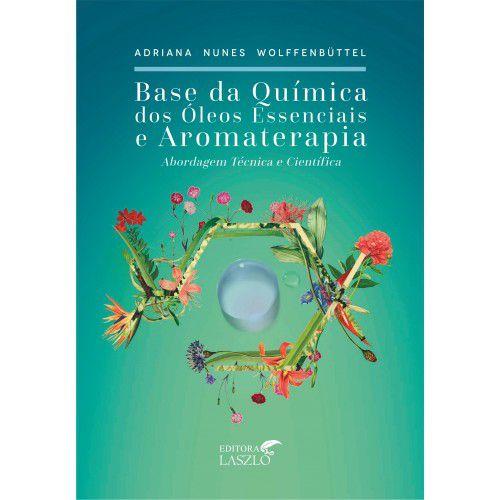 """Livro """"Base Química dos Óleos Essenciais e Aromaterapia"""" - Dra. Adriana Nunes Wolffenbüttel"""