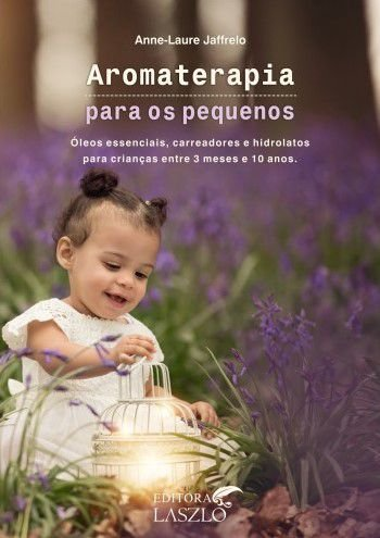 "Livro ""Aromaterapia Para os Pequenos"" - Anne-Laure Jaffrelo"