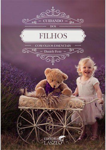 """Livro """"Cuidando dos Filhos com Óleos Essenciais"""" - Danièle Festy"""