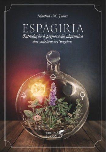 """Livro """" Espagiria - Introdução á Preparação Alquímica das Substâncias Vegetais """" - Manfred M. Junius"""