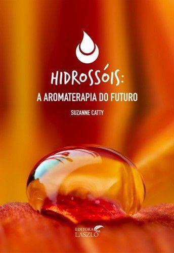 Hidrossóis - A Aromaterapia do Futuro - Suzzane Catty