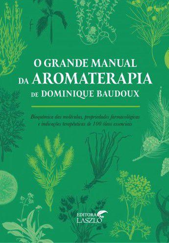 """Livro """" O Grande Manual da Aromaterapia """" - Dominique Baudoux"""