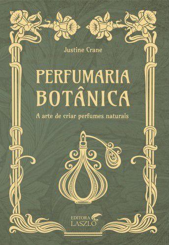 """Livro """" Perfumaria Botânica - A Arte de Criar Perfumes Naturais """" - Justine Crane"""