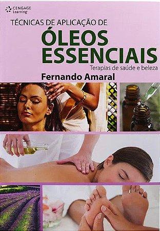 """Livro """"Técnicas de Aplicação de Óleos Essenciais - Terapias de Saúde e Beleza"""" - Fernando Amaral"""