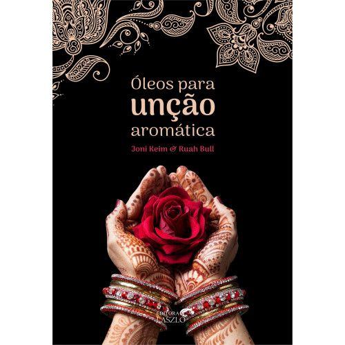 "Livro ""Óleos para unção aromática"" - Joni Keim & Ruah Bull | Editora Laszlo"