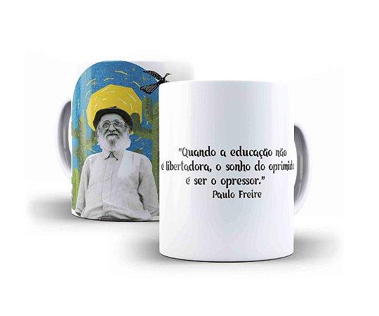 """Caneca Paulo Freire """"Quando A Educação Não É Libertadora, O Sonho do Oprimido É Ser O Opressor"""""""