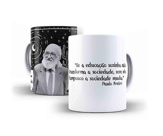 """Caneca Paulo Freire """"Se A Educação Sozinha Não Transforma A Sociedade, Sem Ela Tampouco A Sociedade Muda."""""""