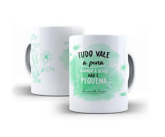 """Caneca Fernando Pessoa """"Tudo Vale A Pena Quando A Alma Não É Pequena!"""""""