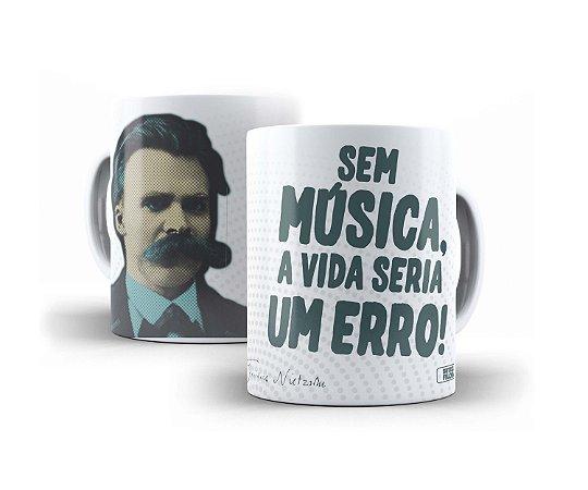 """Caneca Nietzsche """"Sem Música, A Vida Seria Um Erro!"""""""