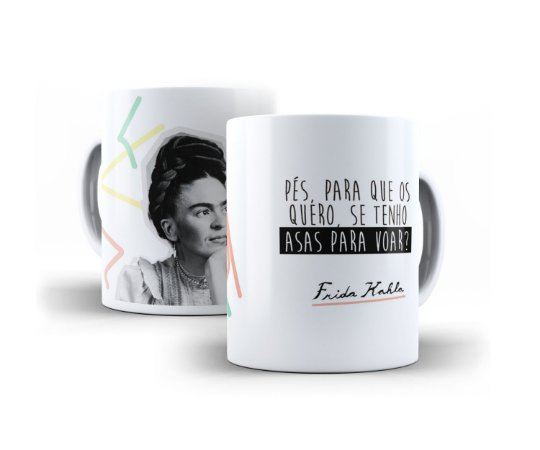 """Caneca Frida Kahlo """"Pés. Para Que Os Quero, Se Tenho Asas Para Voar."""""""