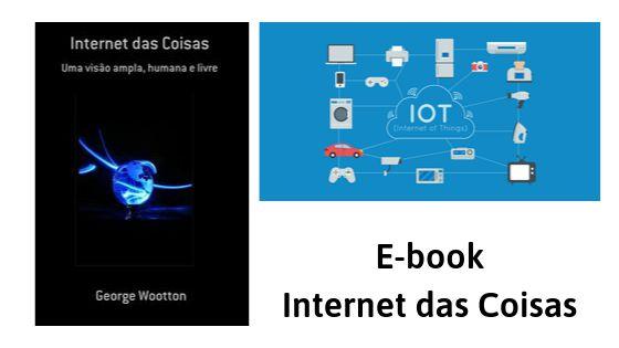 Ebook: Internet das Coisas - Uma visão ampla, humana e livre