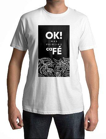 Camiseta Branca | OK! Mas primeiro Café