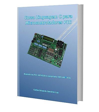 EBOOK Linguagem C para Microcontroladores PIC (18F4520, MPLAB XC8)