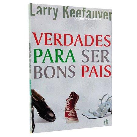 Livro Verdades Para Ser Bons Pais - Larry Keefauver - Atos
