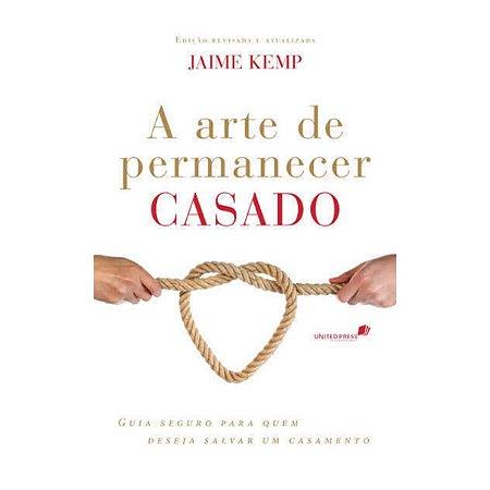 Livro A Arte De Permanecer Casado - Jaime Kemp-United Press