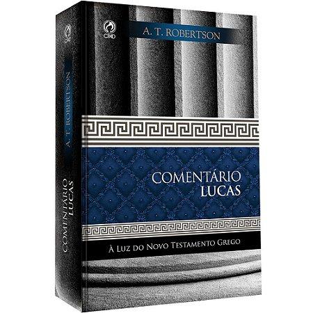 Livro Comentário Lucas - A T Robertson - Cpad